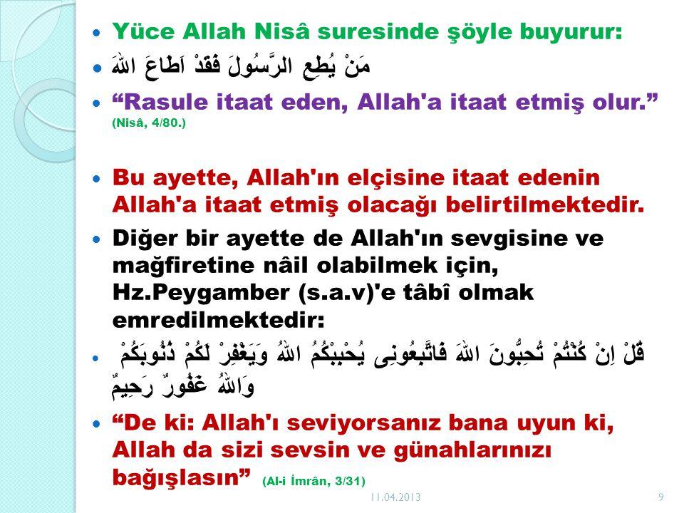 """Yüce Allah Nisâ suresinde şöyle buyurur: مَنْ يُطِعِ الرَّسُولَ فَقَدْ اَطَاعَ اللهَ """"Rasule itaat eden, Allah'a itaat etmiş olur."""" (Nisâ, 4/80.) Bu a"""