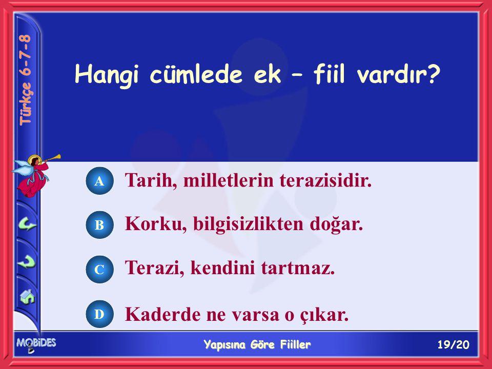 19/20 Yapısına Göre Fiiller A B C D Hangi cümlede ek – fiil vardır.