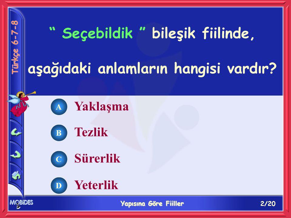 3/20 Yapısına Göre Fiiller A B C D Bilebildik fiilinde anlam için aşağıdakilerden hangisi söylenebilir.