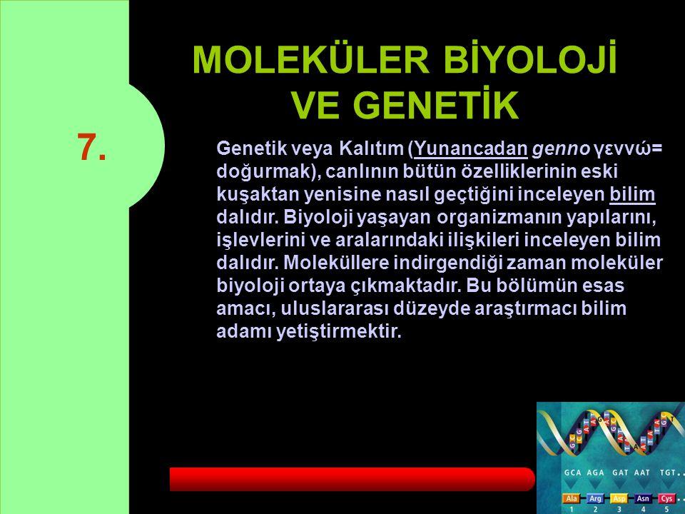 7. MOLEKÜLER BİYOLOJİ VE GENETİK Genetik veya Kalıtım (Yunancadan genno γεννώ= doğurmak), canlının bütün özelliklerinin eski kuşaktan yenisine nasıl g