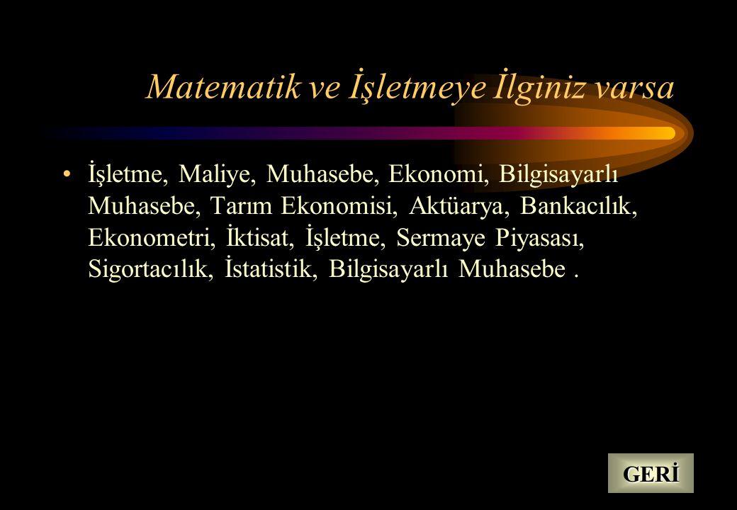 Biyoloji ve Kimyayı seviyorsanız Biyokimya, Diyetetik, Genetik, Eczacılık, Sağlık Memurluğu, Veterinerlik, Deri Lif Tek., Gıda Bilimi, Su Ürünleri, Sü