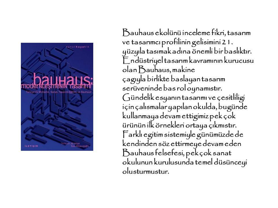 Bauhaus ekolünü inceleme fikri, tasarım ve tasarımcı profilinin gelisimini 21. yüzyıla tasımak adına önemli bir baslıktır. Endüstriyel tasarım kavramı