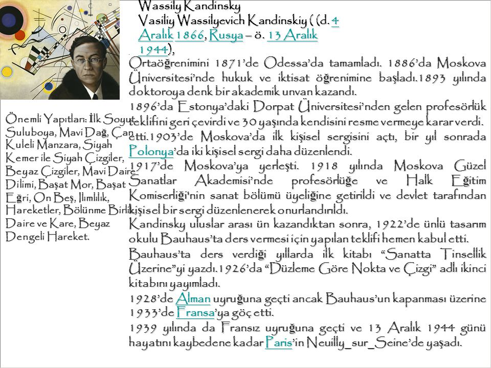 Wassily Kandinsky Vasiliy Wassilyevich Kandinskiy ( (d. 4 Aralık 1866, Rusya – ö. 13 Aralık 1944), 4 Aralık1866Rusya13 Aralık 19444 Aralık1866Rusya13