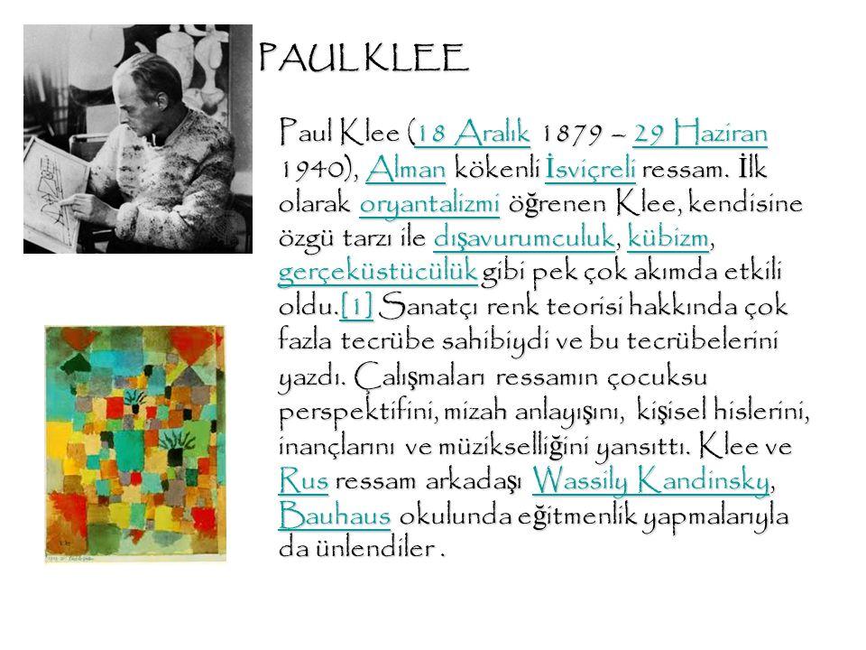 PAUL KLEE Paul Klee (18 Aralık 1879 – 29 Haziran 1940), Alman kökenli İ sviçreli ressam. İ lk olarak oryantalizmi ö ğ renen Klee, kendisine özgü tarzı
