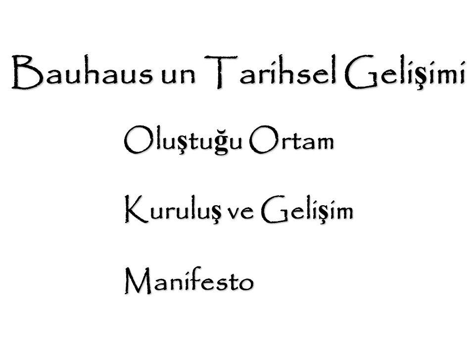 Bauhaus un Tarihsel Geli ş imi Olu ş tu ğ u Ortam Kurulu ş ve Geli ş im Manifesto