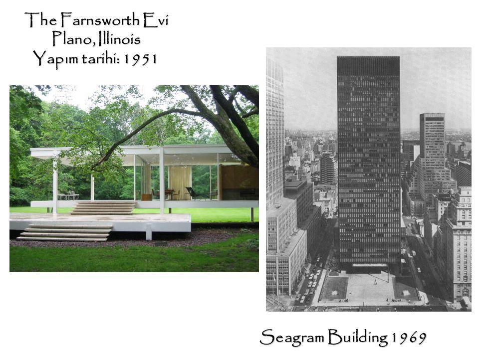 The Farnsworth Evi Plano, Illinois Yapım tarihi: 1951 Seagram Building 1969