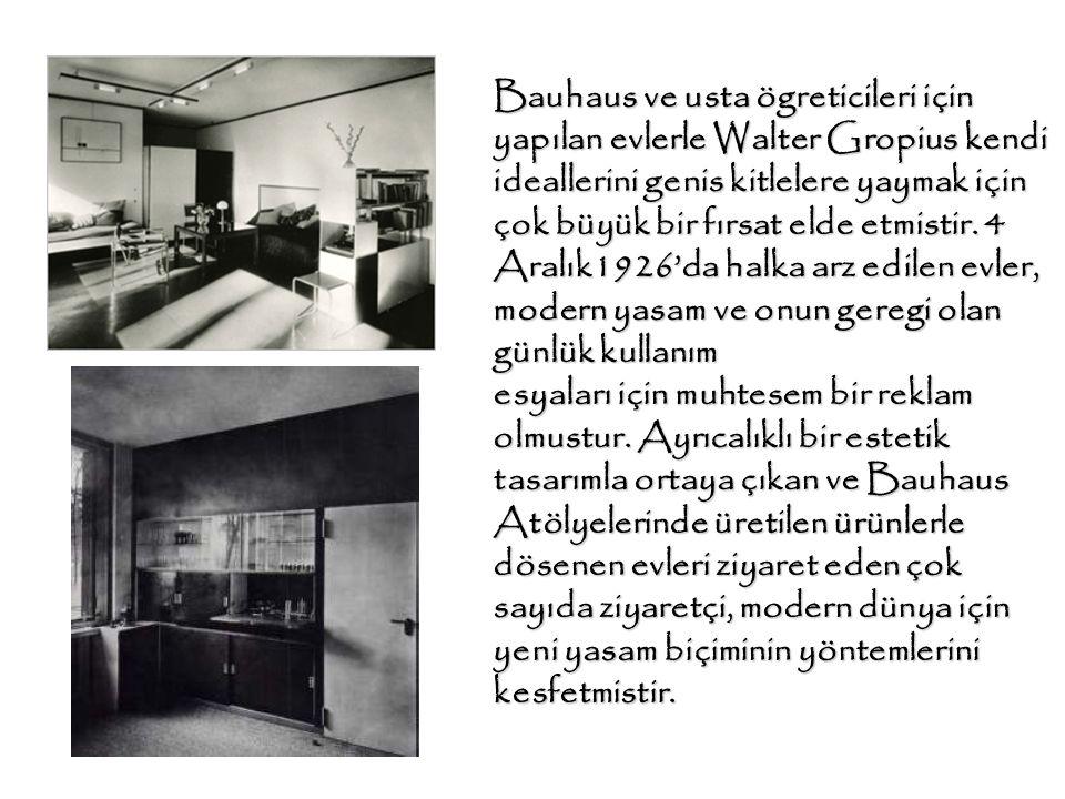 Bauhaus ve usta ögreticileri için yapılan evlerle Walter Gropius kendi ideallerini genis kitlelere yaymak için çok büyük bir fırsat elde etmistir. 4 A
