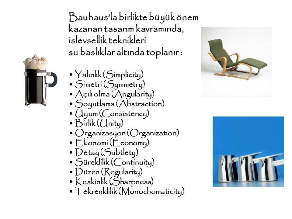 Bauhaus'la birlikte büyük önem kazanan tasarım kavramında, islevsellik teknikleri su baslıklar altında toplanır : Yalınlık (Simplicity) Yalınlık (Simp