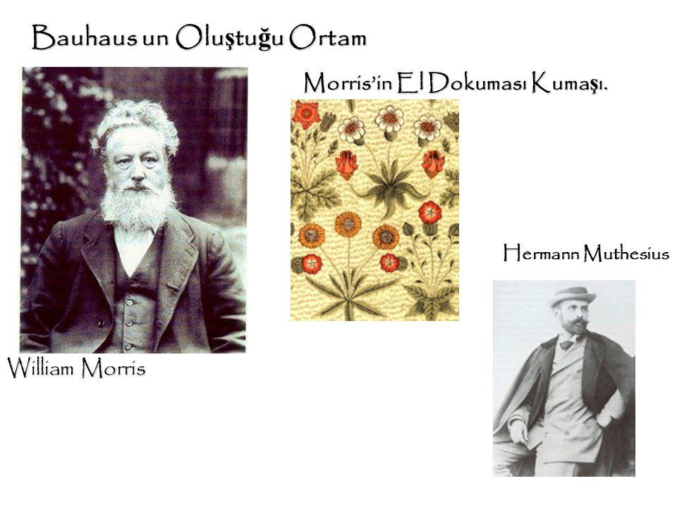 Bauhaus un Olu ş tu ğ u Ortam William Morris Morris'in El Dokuması Kuma ş ı. Hermann Muthesius