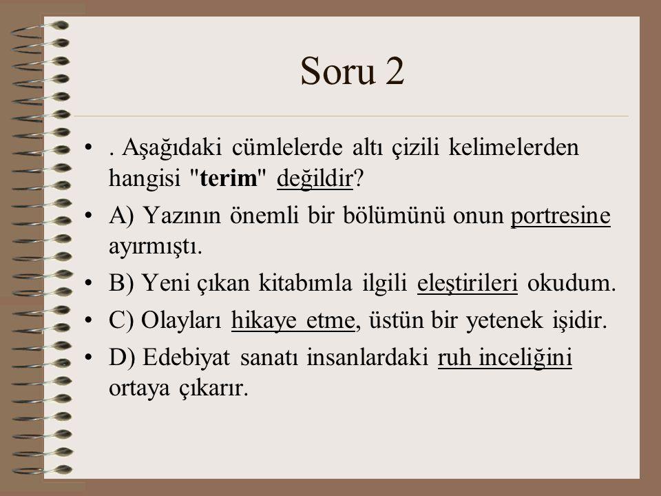 Soru 2. Aşağıdaki cümlelerde altı çizili kelimelerden hangisi