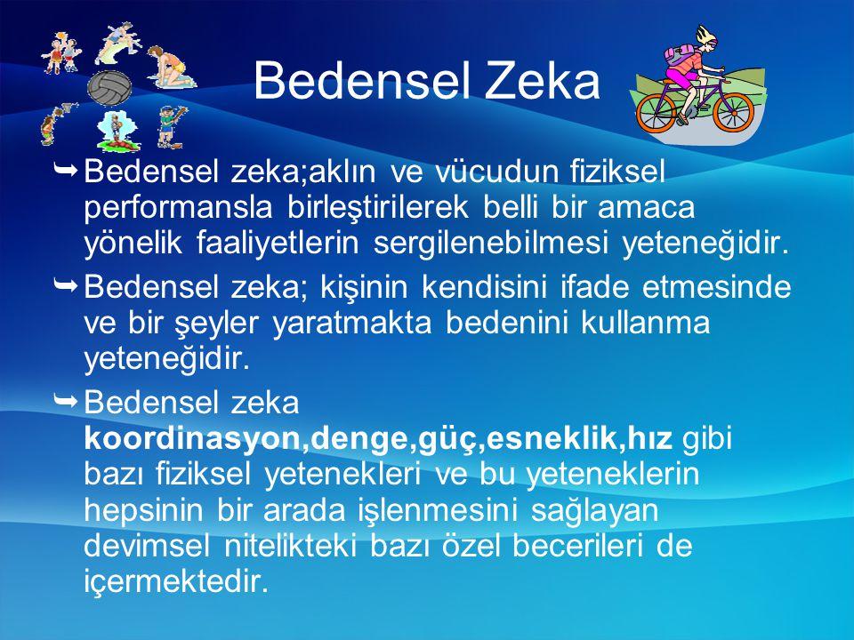 Bedensel Zeka  Bedensel zeka;aklın ve vücudun fiziksel performansla birleştirilerek belli bir amaca yönelik faaliyetlerin sergilenebilmesi yeteneğidir.