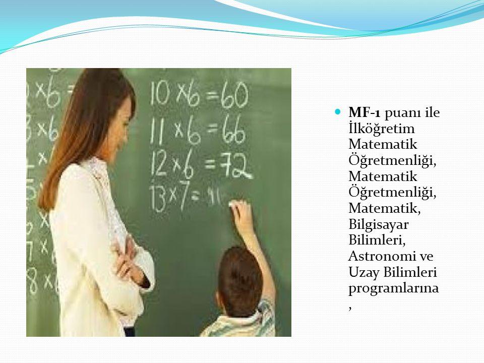 MF-1 puanı ile İlköğretim Matematik Öğretmenliği, Matematik Öğretmenliği, Matematik, Bilgisayar Bilimleri, Astronomi ve Uzay Bilimleri programlarına,