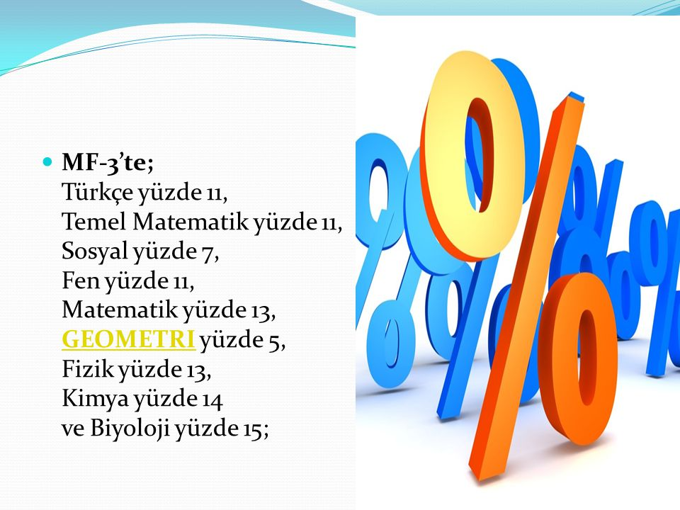 MF-3'te; Türkçe yüzde 11, Temel Matematik yüzde 11, Sosyal yüzde 7, Fen yüzde 11, Matematik yüzde 13, GEOMETRI yüzde 5, Fizik yüzde 13, Kimya yüzde 14 ve Biyoloji yüzde 15; GEOMETRI