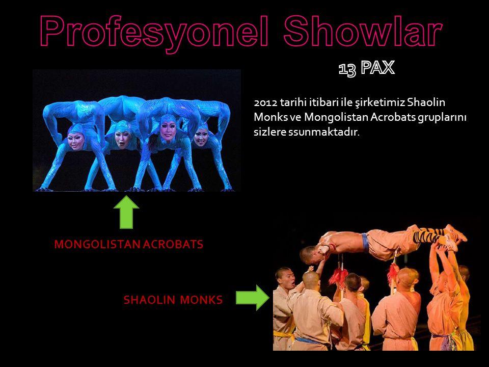 2012 tarihi itibari ile şirketimiz Shaolin Monks ve Mongolistan Acrobats gruplarını sizlere ssunmaktadır.