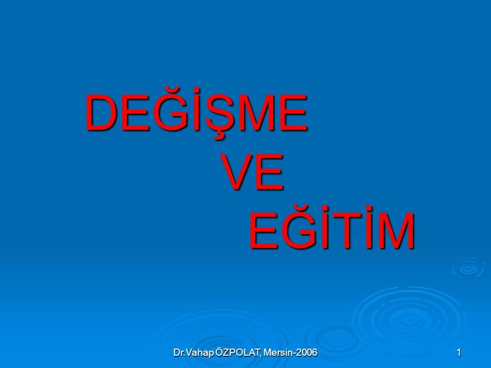 Dr.Vahap ÖZPOLAT, Mersin-20061 DEĞİŞME VE EĞİTİM