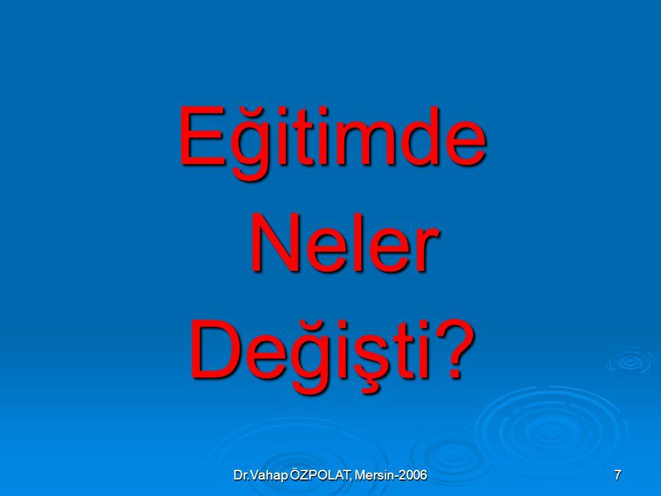 Dr.Vahap ÖZPOLAT, Mersin-20067 Eğitimde Neler NelerDeğişti?