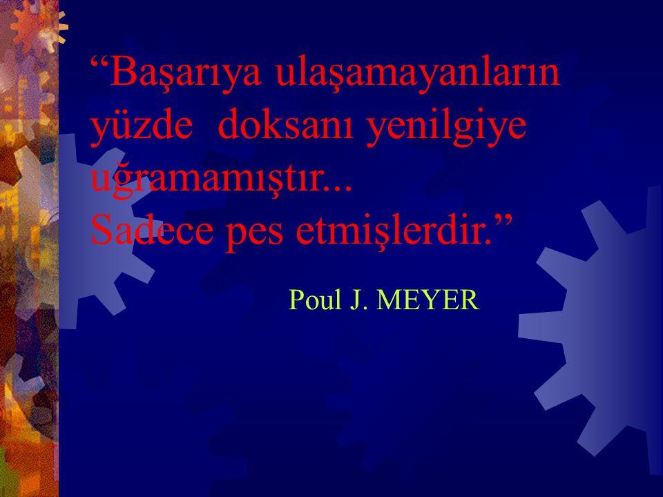 """""""Başarıya ulaşamayanların yüzde doksanı yenilgiye uğramamıştır... Sadece pes etmişlerdir."""" Poul J. MEYER"""
