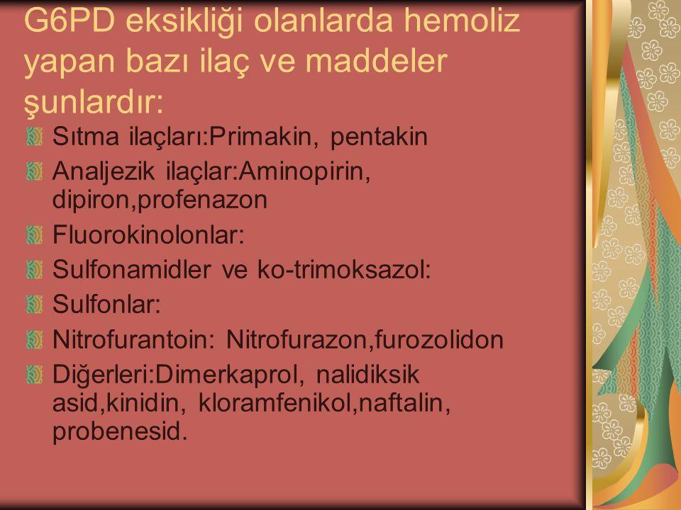 G6PD eksikliği olanlarda hemoliz yapan bazı ilaç ve maddeler şunlardır: Sıtma ilaçları:Primakin, pentakin Analjezik ilaçlar:Aminopirin, dipiron,profen