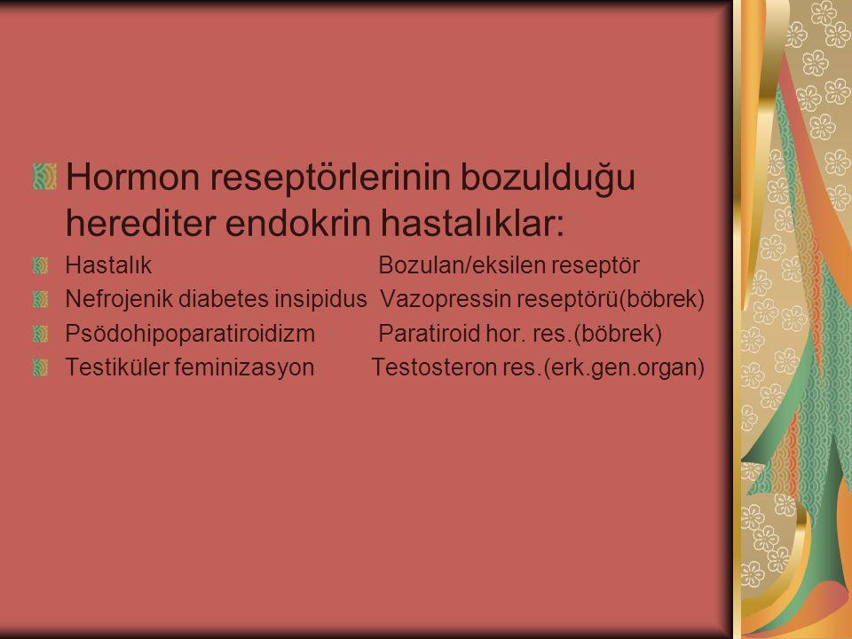 Hormon reseptörlerinin bozulduğu herediter endokrin hastalıklar: Hastalık Bozulan/eksilen reseptör Nefrojenik diabetes insipidus Vazopressin reseptörü