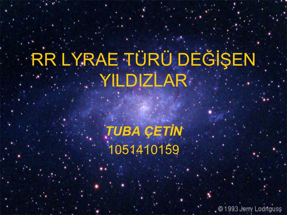 RR LYRAE TÜRÜ DEĞİŞEN YILDIZLAR TUBA ÇETİN 1051410159