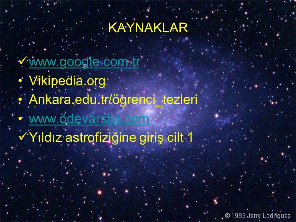 KAYNAKLAR www.google.com.tr Vikipedia.org Ankara.edu.tr/ögrenci_tezleri www.ödevarsivi.com Yıldız astrofiziğine giriş cilt 1