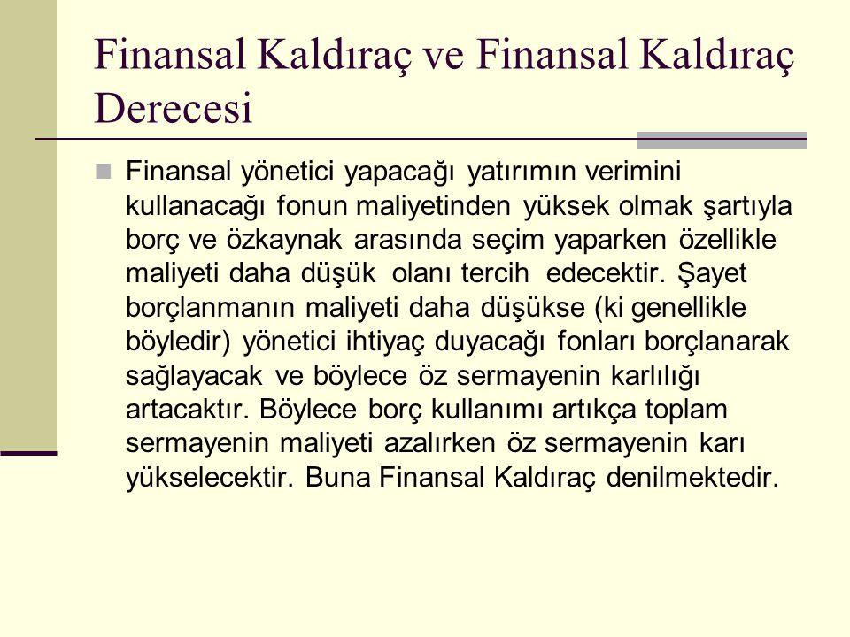 Finansal Kaldıraç ve Finansal Kaldıraç Derecesi Finansal yönetici yapacağı yatırımın verimini kullanacağı fonun maliyetinden yüksek olmak şartıyla bor