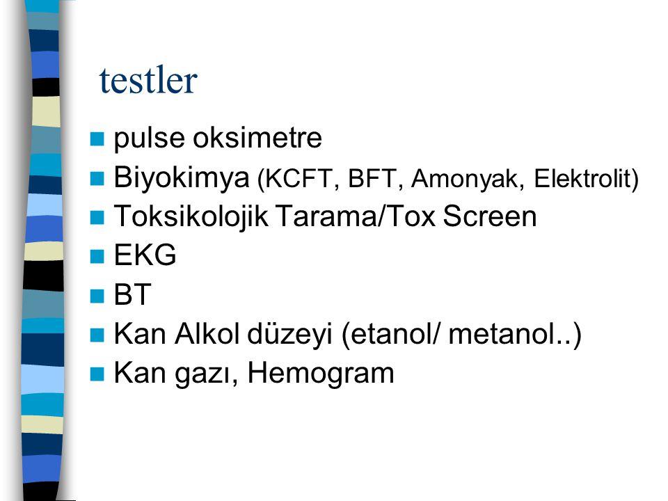 pulse oksimetre Biyokimya (KCFT, BFT, Amonyak, Elektrolit) Toksikolojik Tarama/Tox Screen EKG BT Kan Alkol düzeyi (etanol/ metanol..) Kan gazı, Hemogr