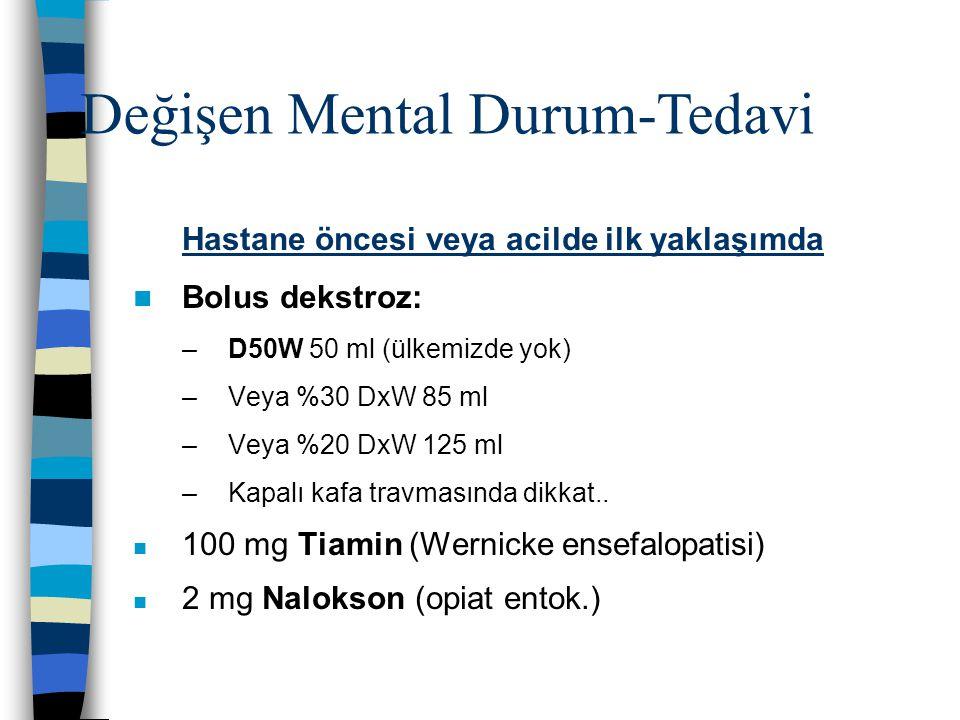 Hastane öncesi veya acilde ilk yaklaşımda Bolus dekstroz: –D50W 50 ml (ülkemizde yok) –Veya %30 DxW 85 ml –Veya %20 DxW 125 ml –Kapalı kafa travmasınd