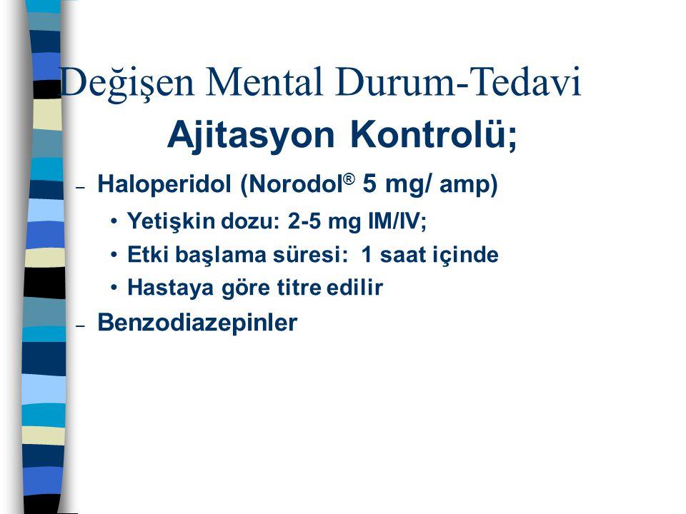 Ajitasyon Kontrolü; – Haloperidol (Norodol ® 5 mg/ amp) Yetişkin dozu: 2-5 mg IM/IV; Etki başlama süresi: 1 saat içinde Hastaya göre titre edilir – Be