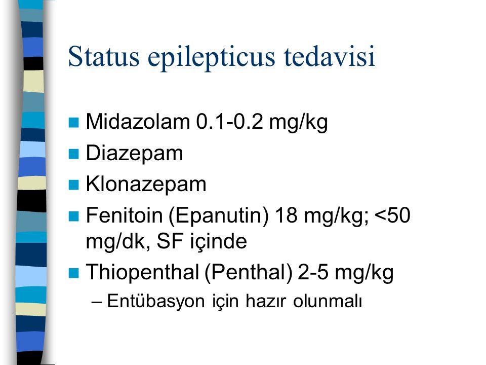 Status epilepticus tedavisi Midazolam 0.1-0.2 mg/kg Diazepam Klonazepam Fenitoin (Epanutin) 18 mg/kg; <50 mg/dk, SF içinde Thiopenthal (Penthal) 2-5 m