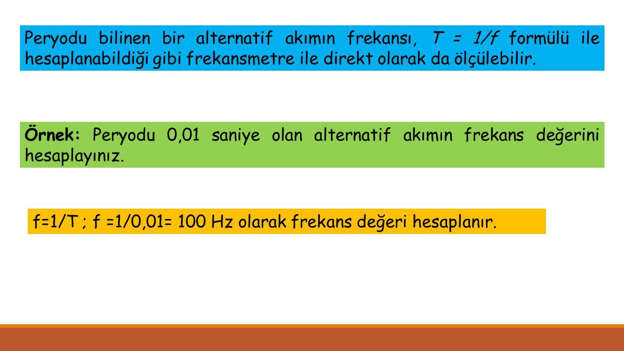 ► Elektrik devrelerinde frekans, frekansmetreler ile ölçülür.