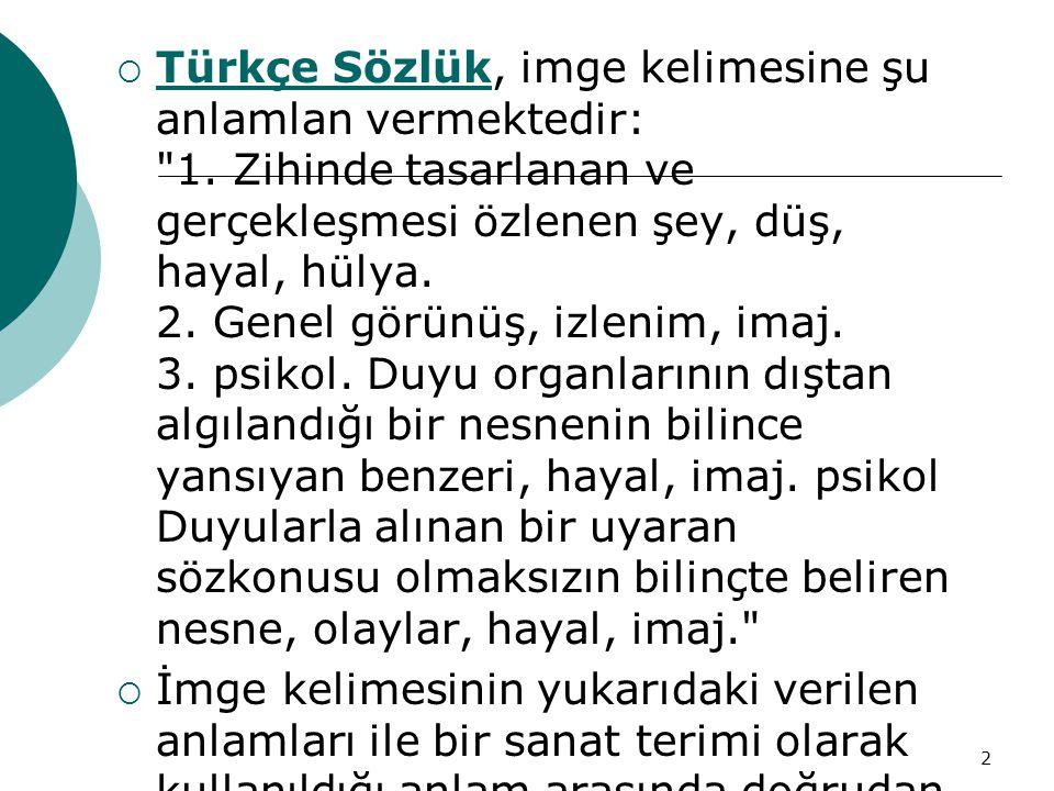 2  Türkçe Sözlük, imge kelimesine şu anlamlan vermektedir: