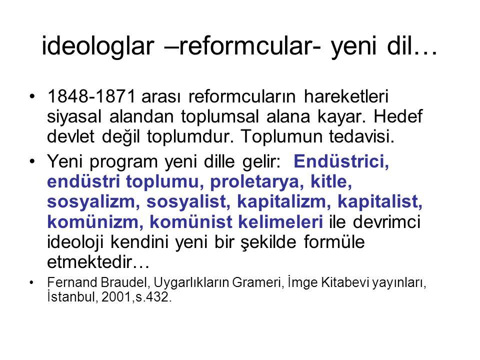 ideologlar –reformcular- yeni dil… 1848-1871 arası reformcuların hareketleri siyasal alandan toplumsal alana kayar. Hedef devlet değil toplumdur. Topl