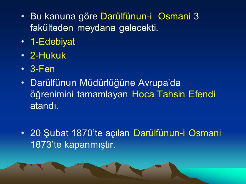 Bu kanuna göre Darülfünun-i Osmani 3 fakülteden meydana gelecekti. 1-Edebiyat 2-Hukuk 3-Fen Darülfünun Müdürlüğüne Avrupa'da öğrenimini tamamlayan Hoc