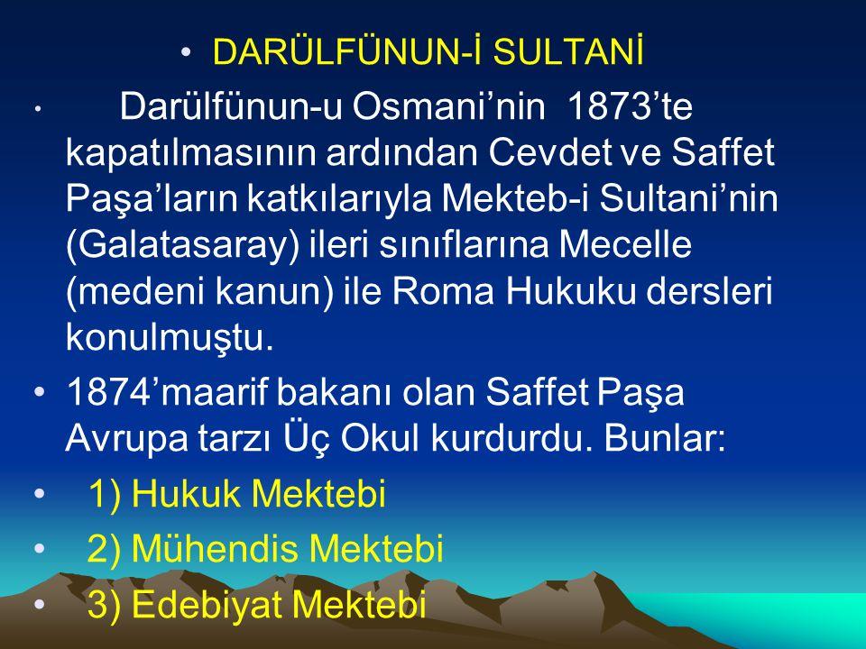 DARÜLFÜNUN-İ SULTANİ Darülfünun-u Osmani'nin 1873'te kapatılmasının ardından Cevdet ve Saffet Paşa'ların katkılarıyla Mekteb-i Sultani'nin (Galatasara