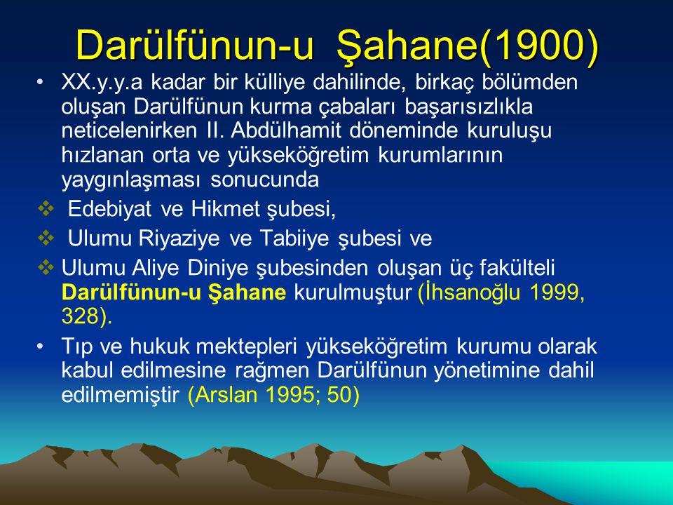 Darülfünun-u Şahane(1900) XX.y.y.a kadar bir külliye dahilinde, birkaç bölümden oluşan Darülfünun kurma çabaları başarısızlıkla neticelenirken II. Abd
