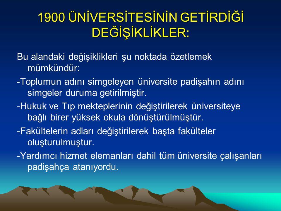 1900 ÜNİVERSİTESİNİN GETİRDİĞİ DEĞİŞİKLİKLER: Bu alandaki değişiklikleri şu noktada özetlemek mümkündür: -Toplumun adını simgeleyen üniversite padişah