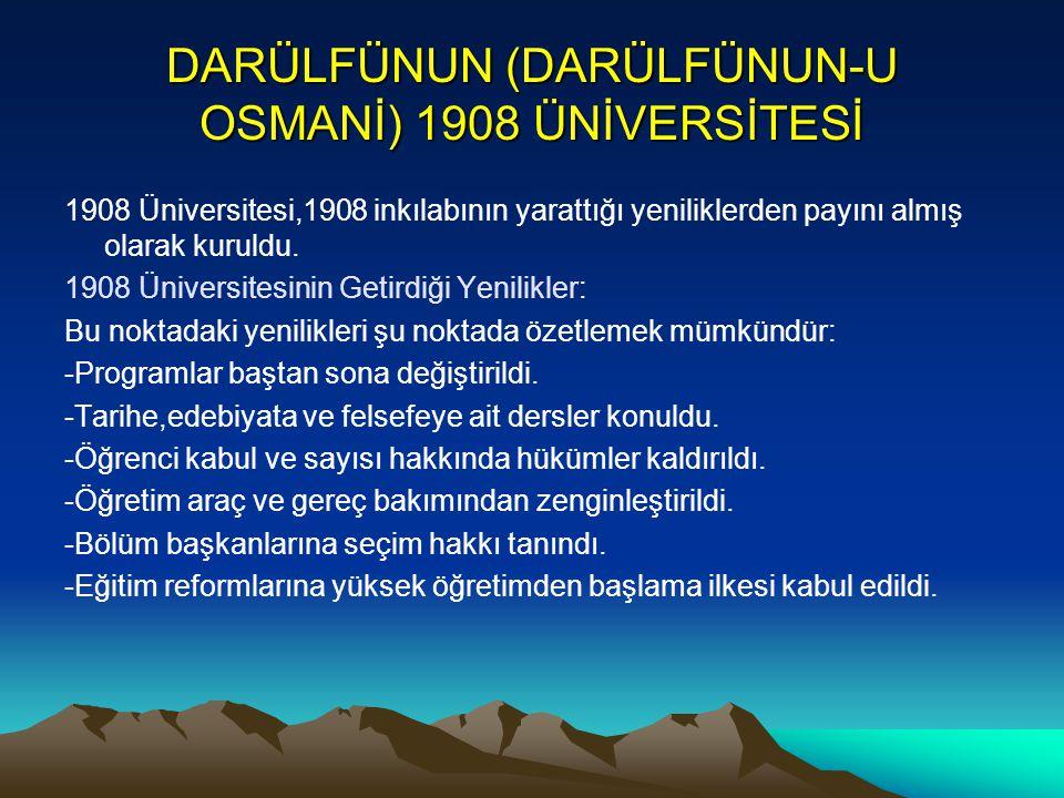 DARÜLFÜNUN (DARÜLFÜNUN-U OSMANİ) 1908 ÜNİVERSİTESİ 1908 Üniversitesi,1908 inkılabının yarattığı yeniliklerden payını almış olarak kuruldu. 1908 Üniver