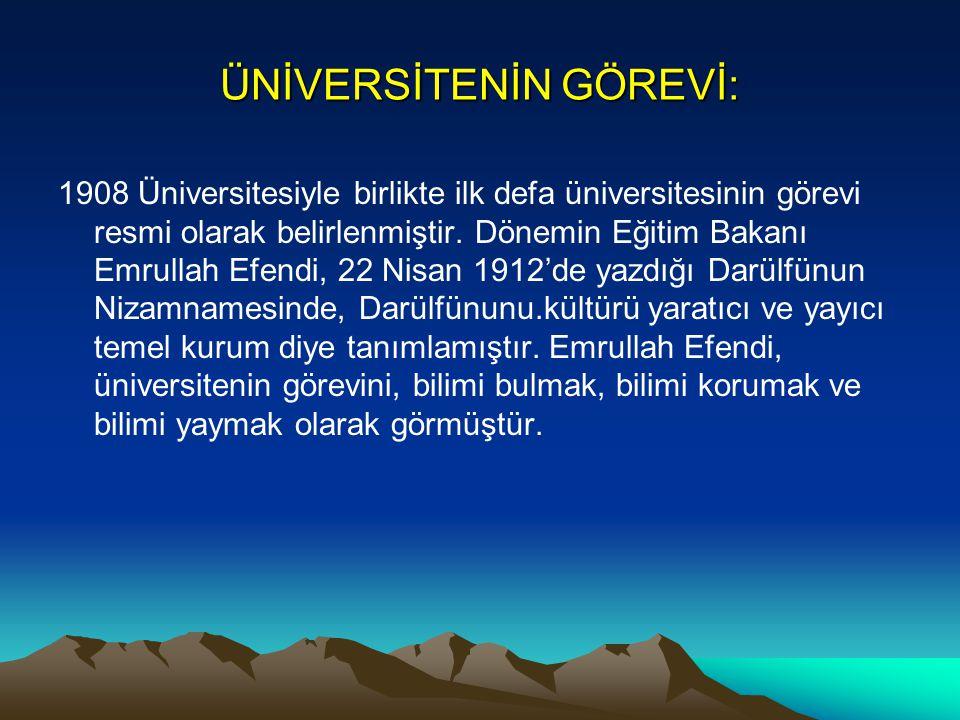 ÜNİVERSİTENİN GÖREVİ: 1908 Üniversitesiyle birlikte ilk defa üniversitesinin görevi resmi olarak belirlenmiştir. Dönemin Eğitim Bakanı Emrullah Efendi