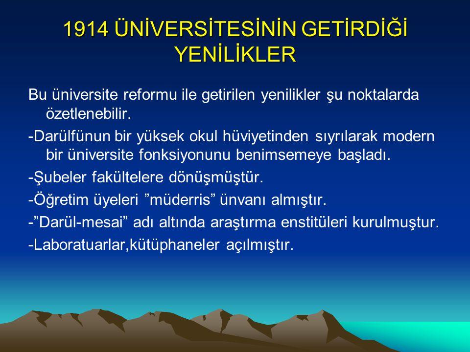 1914 ÜNİVERSİTESİNİN GETİRDİĞİ YENİLİKLER Bu üniversite reformu ile getirilen yenilikler şu noktalarda özetlenebilir. -Darülfünun bir yüksek okul hüvi
