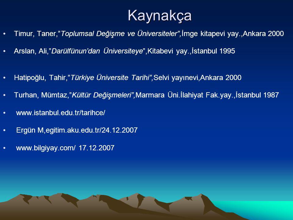 """Kaynakça Kaynakça Timur, Taner,""""Toplumsal Değişme ve Üniversiteler"""",İmge kitapevi yay.,Ankara 2000 Arslan, Ali,""""Darülfünun'dan Üniversiteye"""",Kitabevi"""