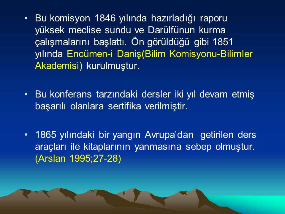 Bu komisyon 1846 yılında hazırladığı raporu yüksek meclise sundu ve Darülfünun kurma çalışmalarını başlattı. Ön görüldüğü gibi 1851 yılında Encümen-i