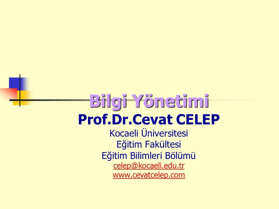 Bilgi Yönetimi Bilgi Yönetimi Prof.Dr.Cevat CELEP Kocaeli Üniversitesi Eğitim Fakültesi Eğitim Bilimleri Bölümü celep@kocaeli.edu.tr www.cevatcelep.co