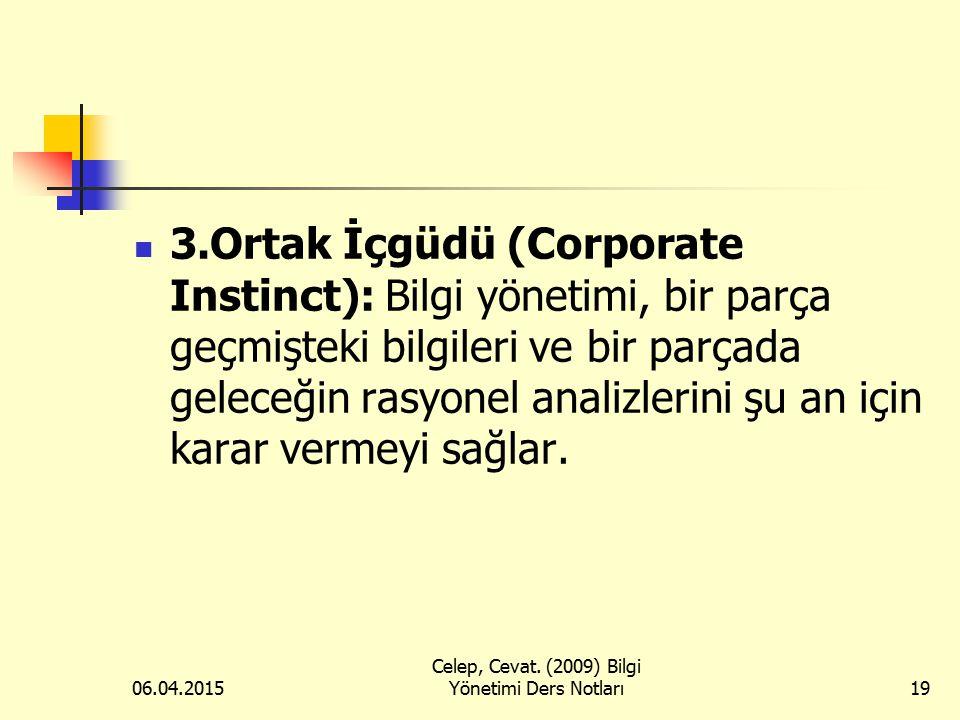06.04.2015 Celep, Cevat. (2009) Bilgi Yönetimi Ders Notları19 3.Ortak İçgüdü (Corporate Instinct): Bilgi yönetimi, bir parça geçmişteki bilgileri ve b