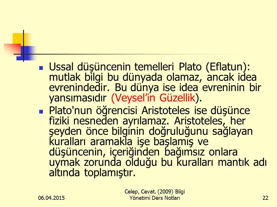 06.04.2015 Celep, Cevat. (2009) Bilgi Yönetimi Ders Notları22 Ussal düşüncenin temelleri Plato (Eflatun): mutlak bilgi bu dünyada olamaz, ancak idea e
