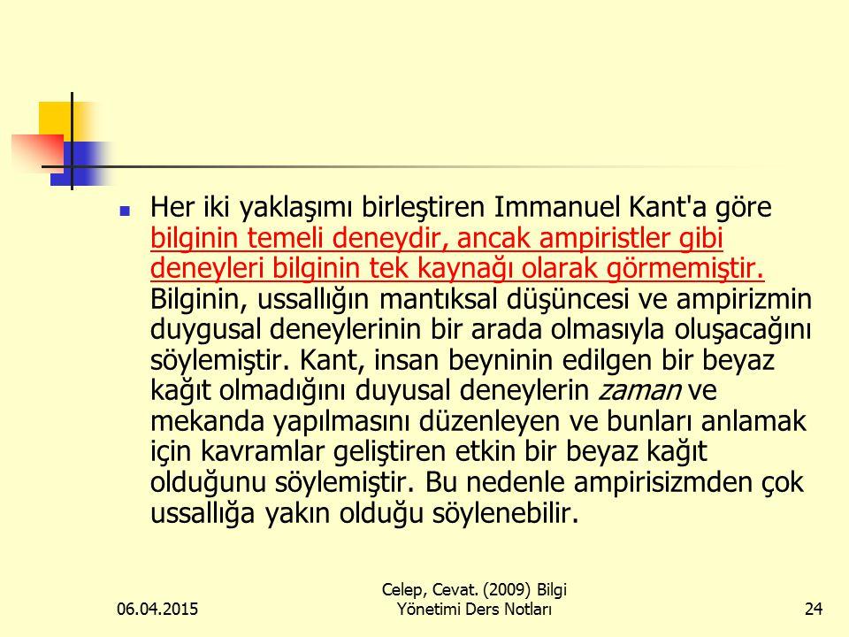 06.04.2015 Celep, Cevat. (2009) Bilgi Yönetimi Ders Notları24 Her iki yaklaşımı birleştiren Immanuel Kant'a göre bilginin temeli deneydir, ancak ampir
