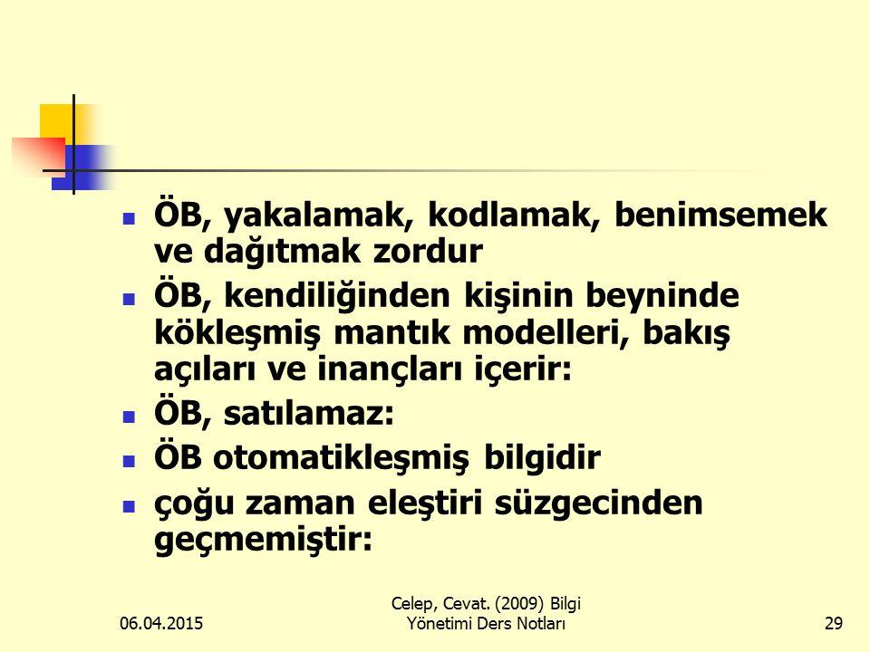 06.04.2015 Celep, Cevat. (2009) Bilgi Yönetimi Ders Notları29 ÖB, yakalamak, kodlamak, benimsemek ve dağıtmak zordur ÖB, kendiliğinden kişinin beynind