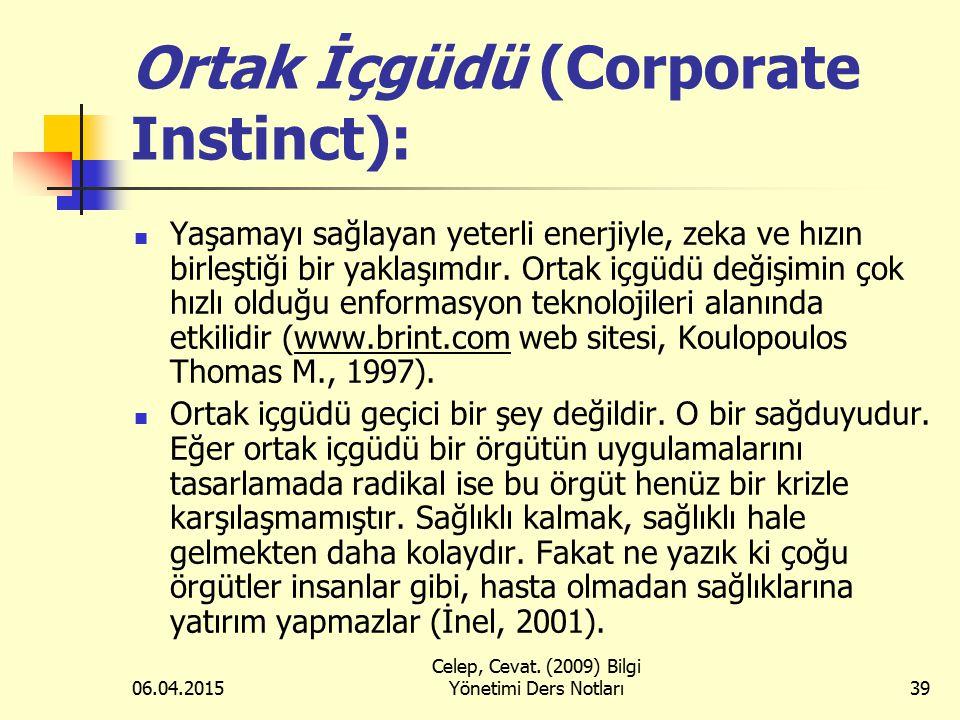 06.04.2015 Celep, Cevat. (2009) Bilgi Yönetimi Ders Notları39 Ortak İçgüdü (Corporate Instinct): Yaşamayı sağlayan yeterli enerjiyle, zeka ve hızın bi