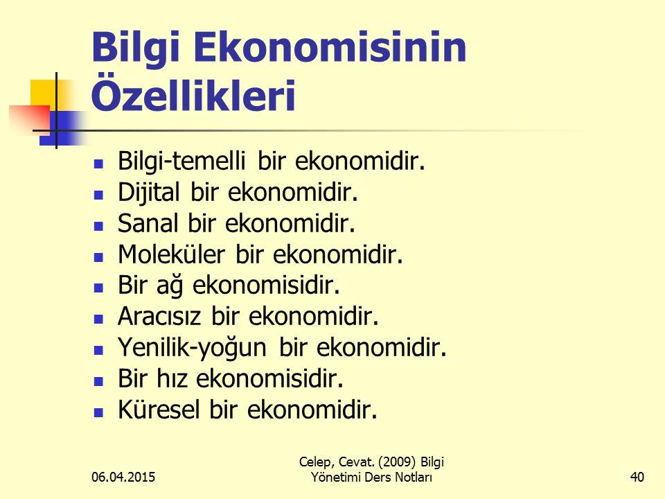 06.04.2015 Celep, Cevat. (2009) Bilgi Yönetimi Ders Notları40 Bilgi Ekonomisinin Özellikleri Bilgi-temelli bir ekonomidir. Dijital bir ekonomidir. San