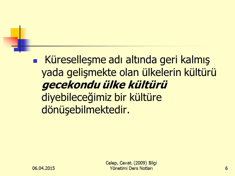 06.04.2015 Celep, Cevat. (2009) Bilgi Yönetimi Ders Notları6 Küreselleşme adı altında geri kalmış yada gelişmekte olan ülkelerin kültürü gecekondu ülk